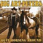 BIG ART PETERS - Quit Horsing Around CD