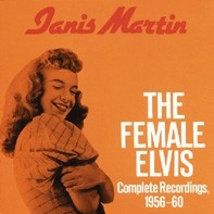 MARTIN, JANIS - The Female Elvis CD 1956-1960
