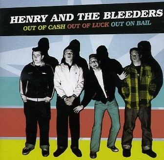 HENRY AND THE BLEEDERS - Out Of Luck Out Of Cash...CD
