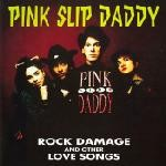 PINK SLIP DADDY - Rock Damage & Other Love Songs CD