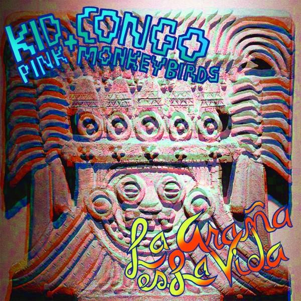 KID CONGO & THE PINK MONKEY BIRDS - La Arana Es La Vida LP