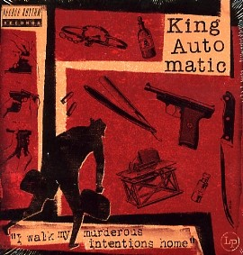 KING AUTOMATIC - I Walk My Murderous Intentions Home LP