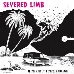 SEVERED LIMB - If You Ain't Livin' You're A Dead Man LP