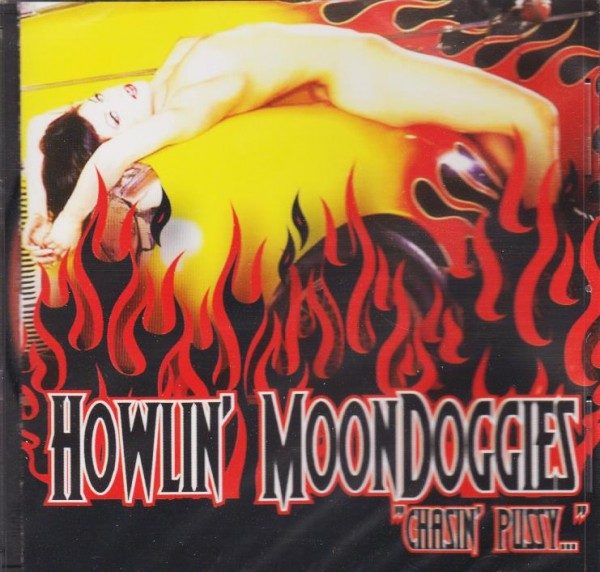 HOWLIN` MOONDOGGIES - Chasin` Pussy CD