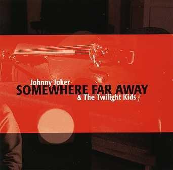 JOHNNY JOKER AND THE TWILIGHT KIDS - Somewhere Far Away CD