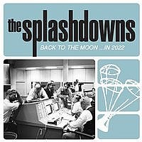 SPLASHDOWNS-Back To The Moon...In 2022 LP