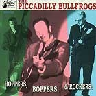 PICCADILLY BULLFROGS - Hoppers, Boppers & Rockers CD