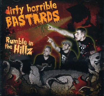DIRTY HORRIBLE BASTARDS - Rumble In The Hillz CD
