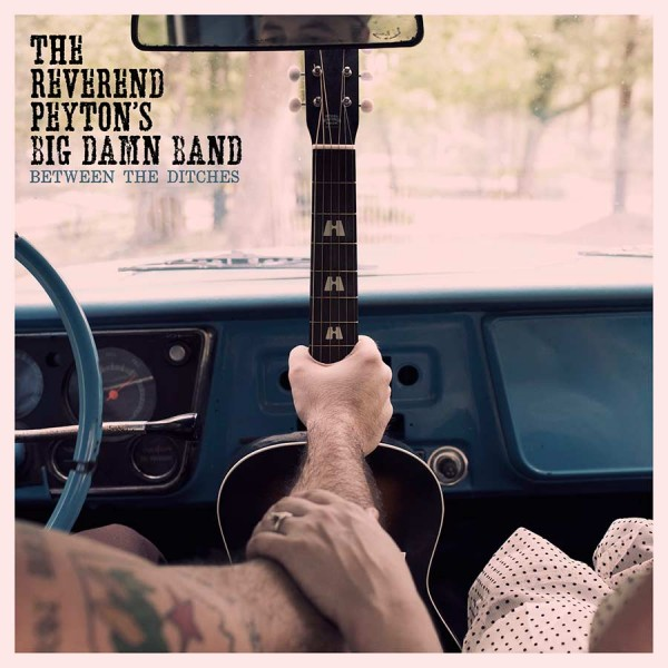 REVEREND PEYTON'S BIG DAMN BAND - Between The Ditches LP
