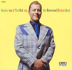 REVEREND HORTON HEAT-Smoke`em If You Got` em CD