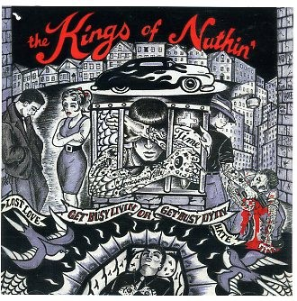 KINGS OF NUTHIN' - Get Busy Livin' Or Get Busy Dyin' CD