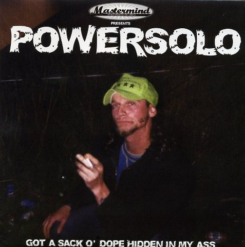 "POWERSOLO-Got A Sack O`Dope Hidden In My Ass 7""EP"