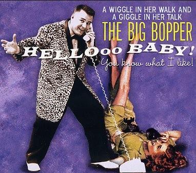 BIG BOPPER - Hellooo Baby! You Know What I Like! CD