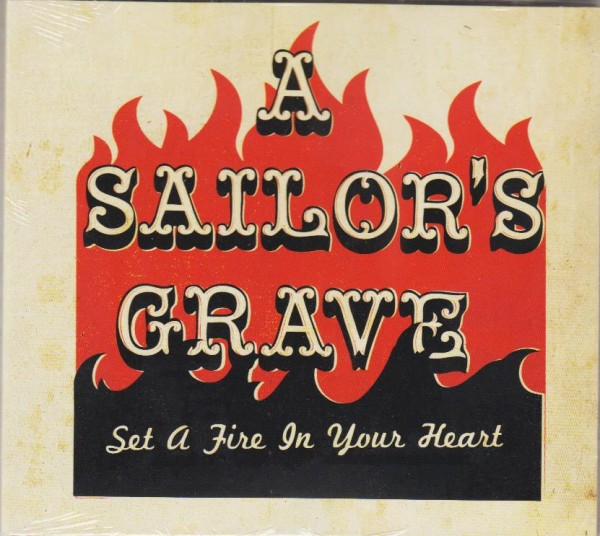 A SAILOR'S GRAVE - Set A Fire In Your Heart CD