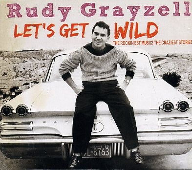 GRAYZELL, RUDY - Let's get Wild CD
