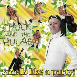 CHUCK AND THE HULAS - Smells like a Party! CD