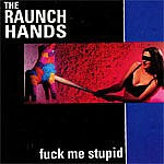 RAUNCH HANDS - Fuck Me Stupid LP