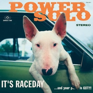 POWERSOLO - It's Raceday...and your pussy is GUT! LP