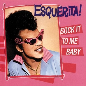 ESQUERITA - Sock It To Me Baby CD
