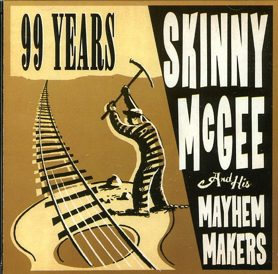 SKINNY McGEE AND HIS MAYHEM MAKERS -99 Years CD