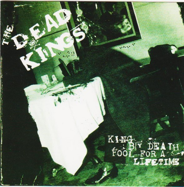 DEAD KINGS - King By Death...Fool For A Lifetime CD