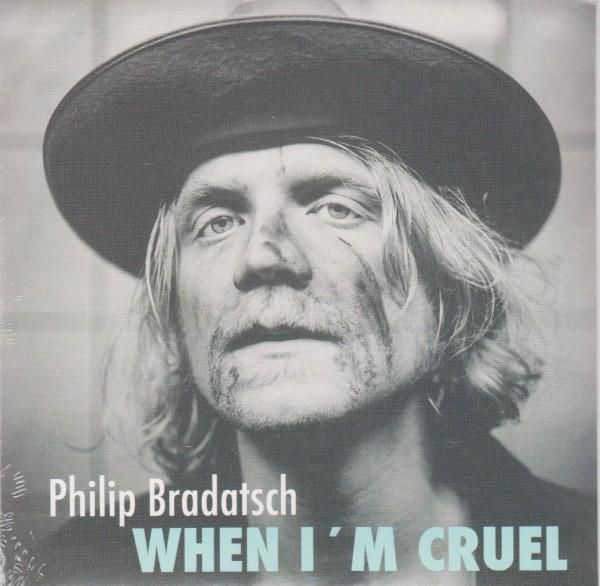 BRADATSCH, PHILIP - When I'm Cruel CD