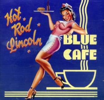 HOT ROD LINCOLN-Blue Cafe CD