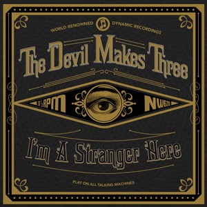 THE DEVIL MAKES THREE - I'm A Stranger Here CD
