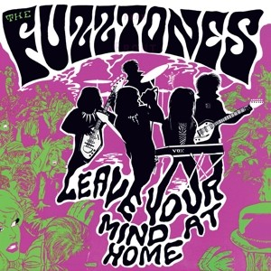 "FUZZTONES - Leave Your Mind At Home LP + 7""ltd."