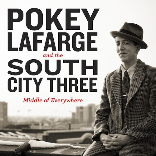POKEY LAFARGE & THE SOUTH CITY THREE - Middle Of Everywhere LP