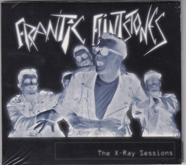 FRANTIC FLINTSTONES - The X-Ray Sessions CD