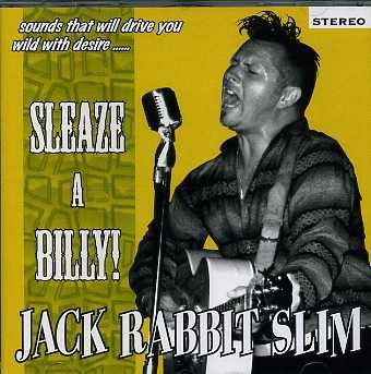 JACK RABBIT SLIM - Sleaze A Billy CD