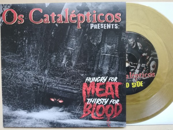 "OS CATALEPTICOS - Hungry For Meat Thirsty For Blood 7"" gold ltd."