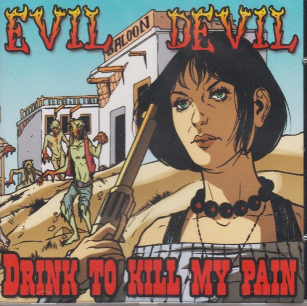 EVIL DEVIL - Drink to Kill my Pain CD