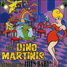 DINO MARTINIS - Nuthin But The Hits Baby! CD