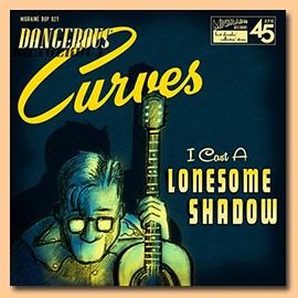 "DANGEROUS CURVES - I Cast A Lonesome Shadow 7"" ltd."