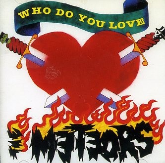 METEORS - Who Do You Love? MCD
