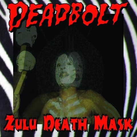 DEADBOLT - Zulu Death Mask LP ltd.