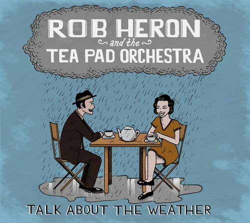ROB HERON & THE TEA PAD ORCHESTRA - Talk About The Weather LP