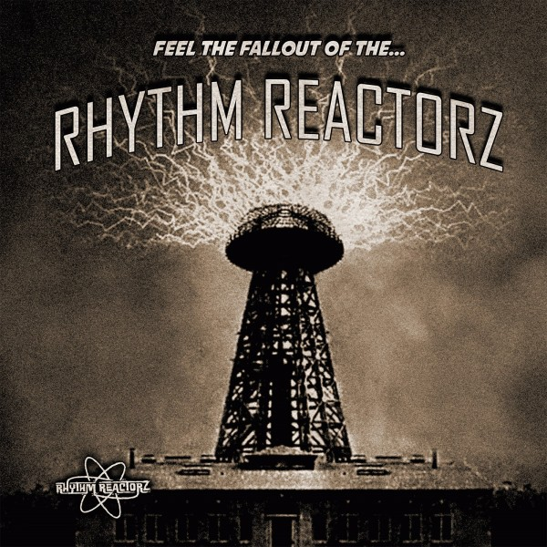 RHYTHM REACTORZ - Feel The Fallout Of The...LP