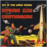 HIPBONE SLIM & THE KNEETREMBLERS - The Out Of This World Sounds LP