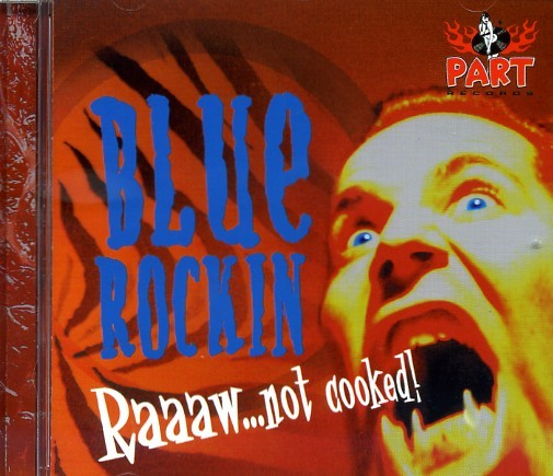 BLUE ROCKIN' - Raw...Not Cooked! CD