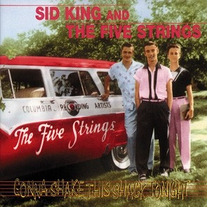 KING, SID AND THE FIVE STRINGS - Gonna Shake This Shack Tonight CD
