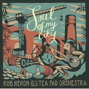 ROB HERON & THE TEA PAD ORCHESTRA - Soul Of My City LP