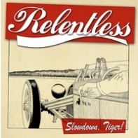 "RELENTLESS - Slowdown, Tiger! 10""EP + CD"