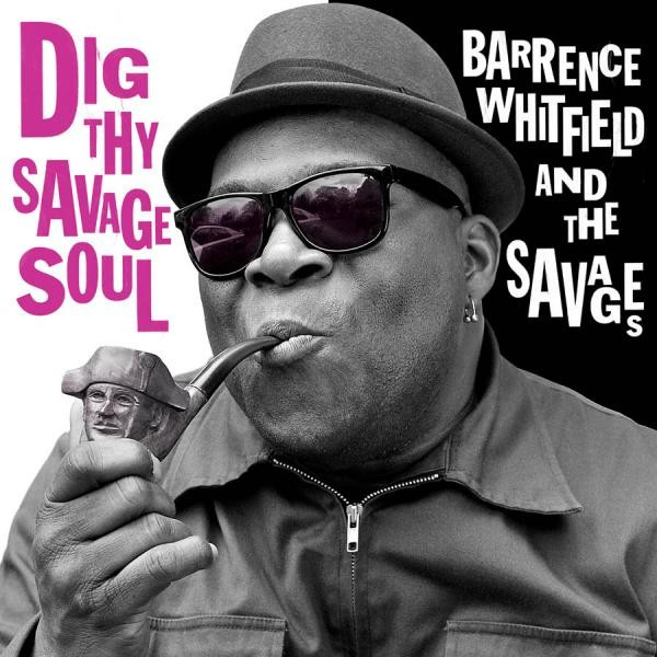 BARRENCE WHITFIELD AND THE SAVAGES - Dig Thy Savage Soul CD
