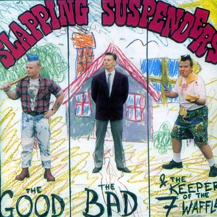 SLAPPING SUSPENDERS - The Good The Bad And The Keeper Of The 7 Waffels CD
