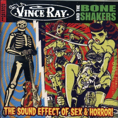 VINCE RAY & THE BONESHAKERS - The Sound Effect Of Sex & Horror CD