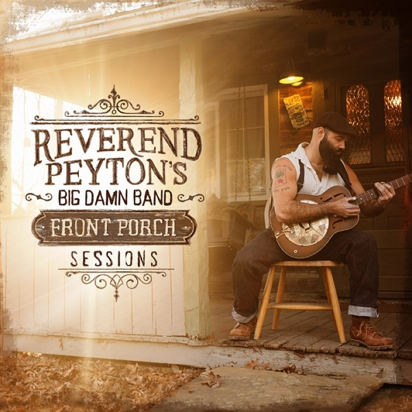 REVEREND PEYTON'S BIG DAMNED BAND - Front Porch Sessions LP