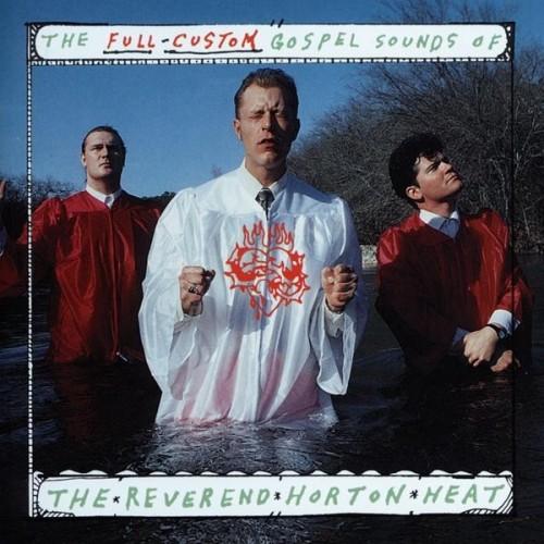 REVEREND HORTON HEAT - The Full Custom Gospel Sounds.. CD
